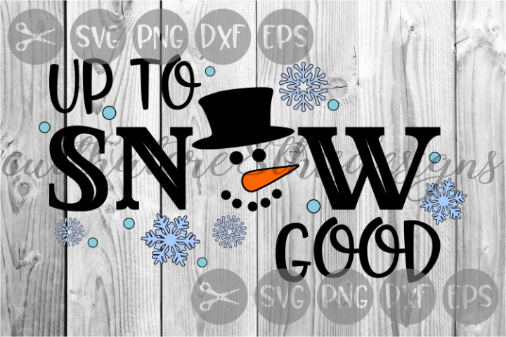 Up To Snow Good, Snowman, Snowflakes, Cut File, SVG.
