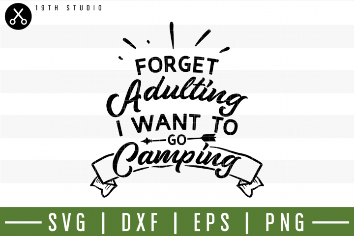 Forget Adulting I Want to go camping SVG | M3F7