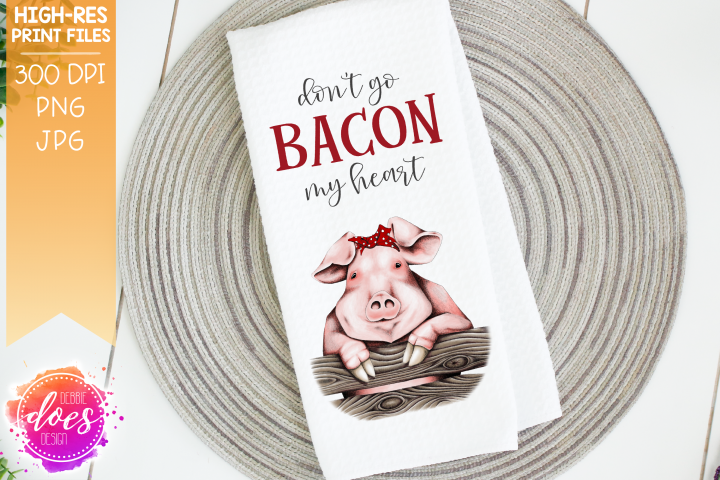 Dont Go Bacon My Heart - Pig Design - Printable Design