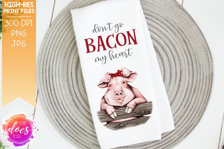 Dont Go Bacon My Heart - Pig Design - Printable Design