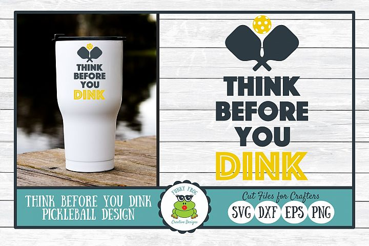 Think Before You Dink Pickleball SVG Cut File for Crafters