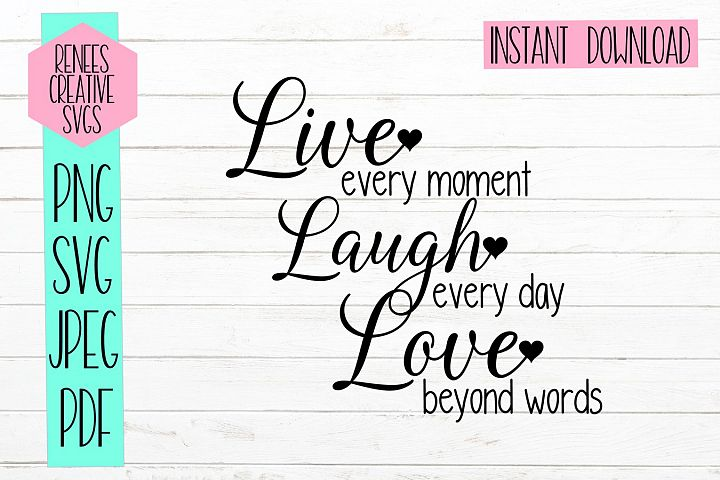 Live every moment laugh everyday love beyond words|Quote SVG