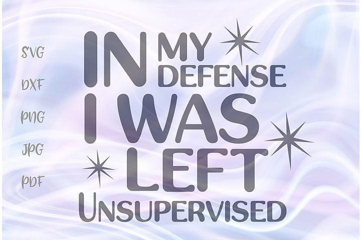 In My Defense I Was Left Unsupervised Funny Cut File SVG DXF