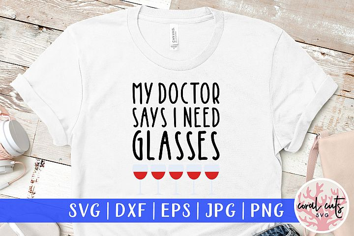 My Doctor Says I Need Glasses - Wine & Drinks SVG EPS DXF example 1