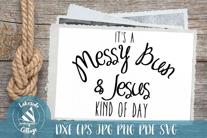Its a Messy Bun and Jesus Kind of Day - Religion svg dxf