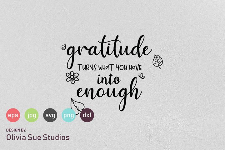 Gratitude Turns What You Have Into Enough SVG Cut File