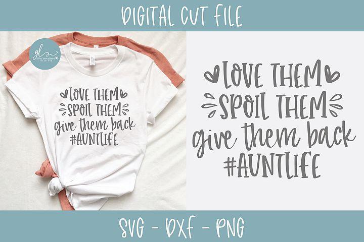 Love Them Spoil Them Give Them Back - Aunt Life SVG