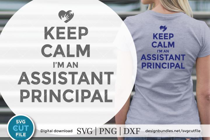 Keep Calm, Im an assistant principal - a Cricut svg file