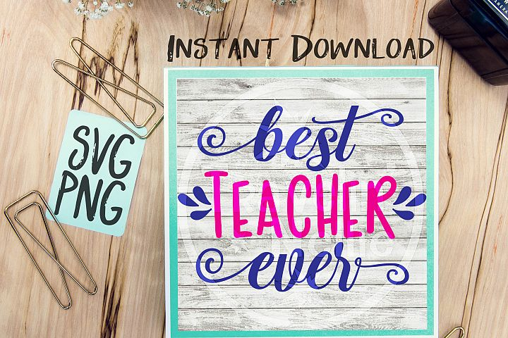 Best Teacher Ever SVG PNG Cricut Cameo Silhouette Brother ScanNCut Crafters Cut Files for Vinyl Cutting Sign Making Teacher Gift Idea