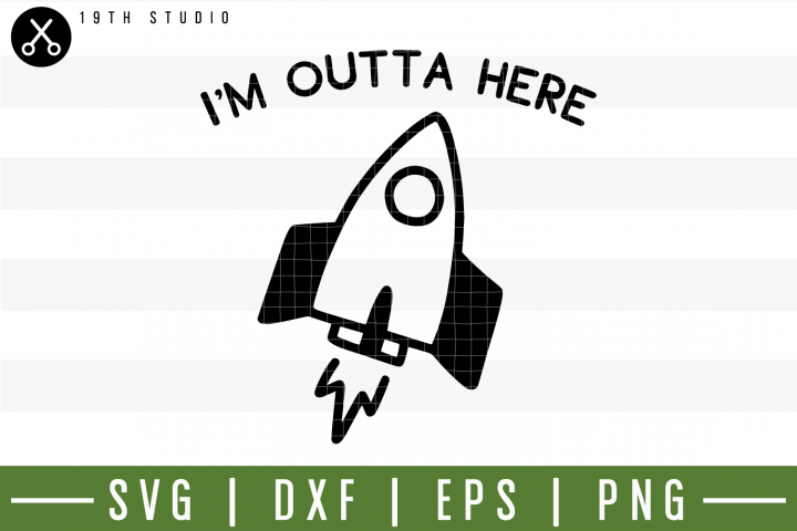 Im Outta Here SVG | M3F11