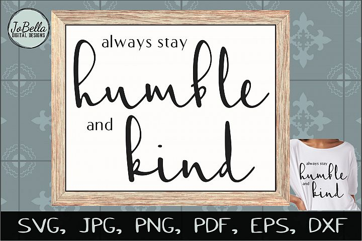 Always Stay Humble and Kind SVG, Sublimation PNG & Printable