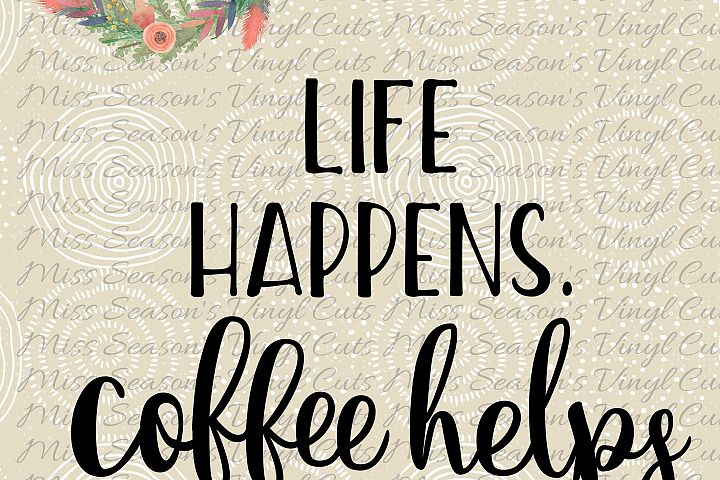 Life Happens Coffee Helps SVG Png Dxf EPS