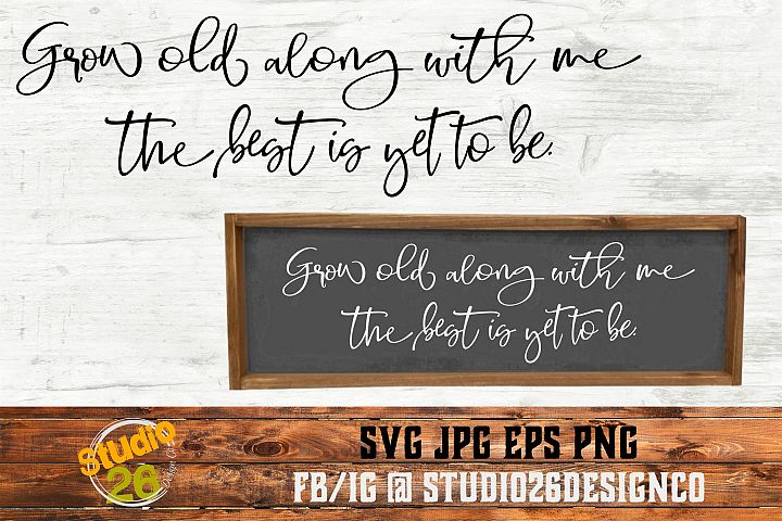 Grow old along with me the best is yet to be - SVG PNG EPS