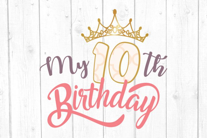 My Tenth Birthday Svg, Girl Birthday, Party Birthday Svg