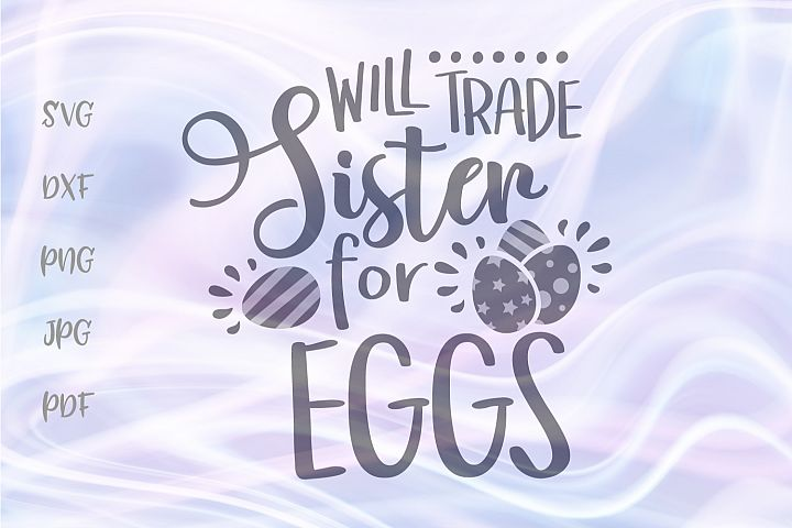 Will Trade Sister for Eggs Easter Cut File SVG DXF PNG PDF