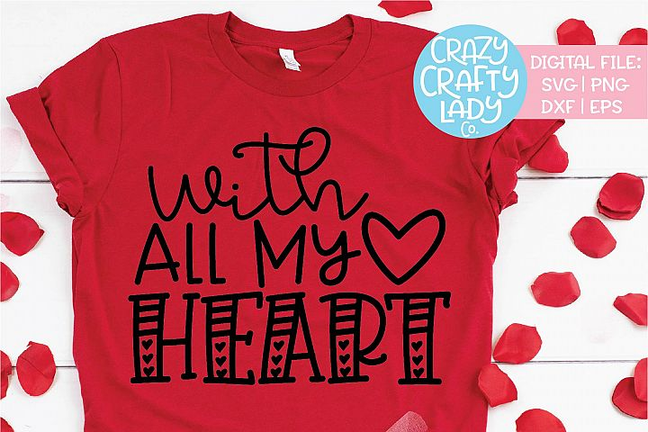 With All My Heart Valentines Day SVG DXF EPS PNG Cut File