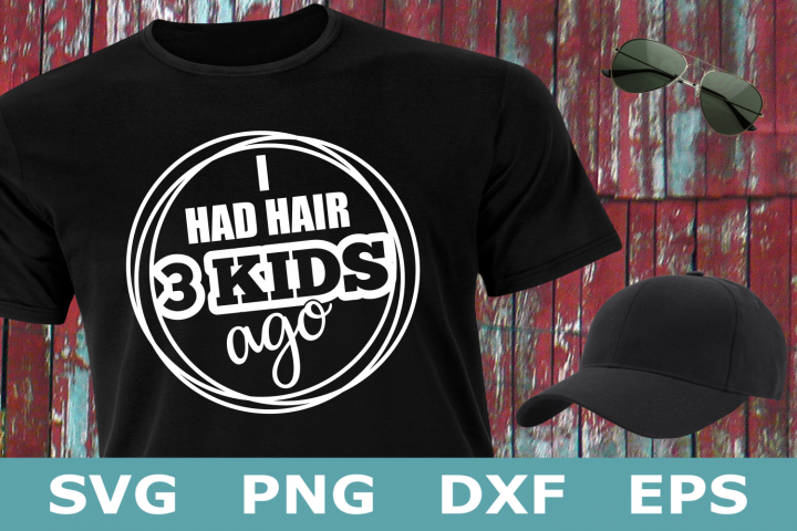 I Had Hair 3 Kids Ago - A Fathers Day SVG Cut File