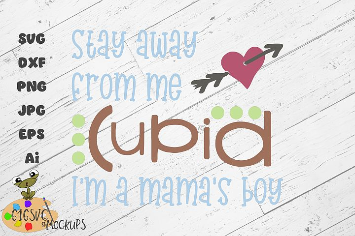 Stay Away From Me Cupid Im A Mamas Boy SVG