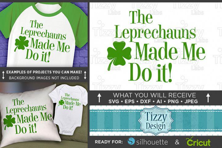 Leprechauns Made Me Do It SVG - Kids St. Patricks Day - 1073