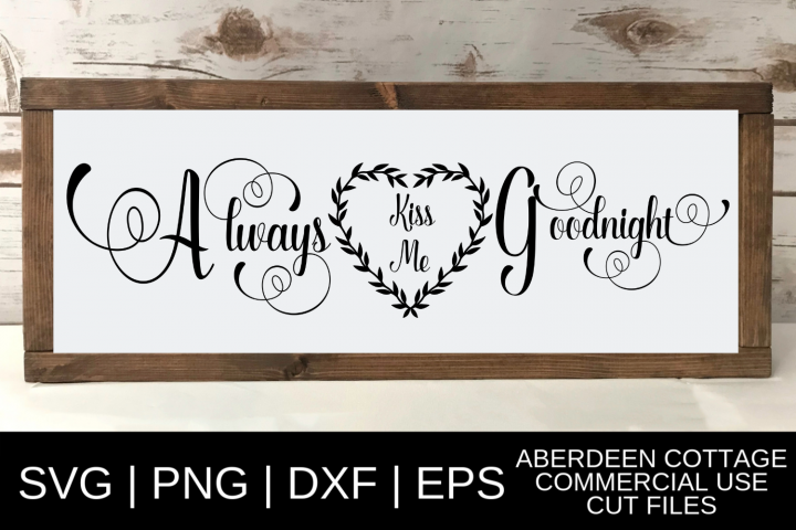 Always Kiss Me Goodnight SVG, PNG, DXF & EPS Design