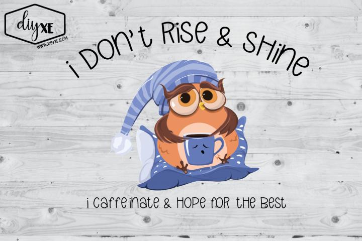 I Dont Rise & Shine