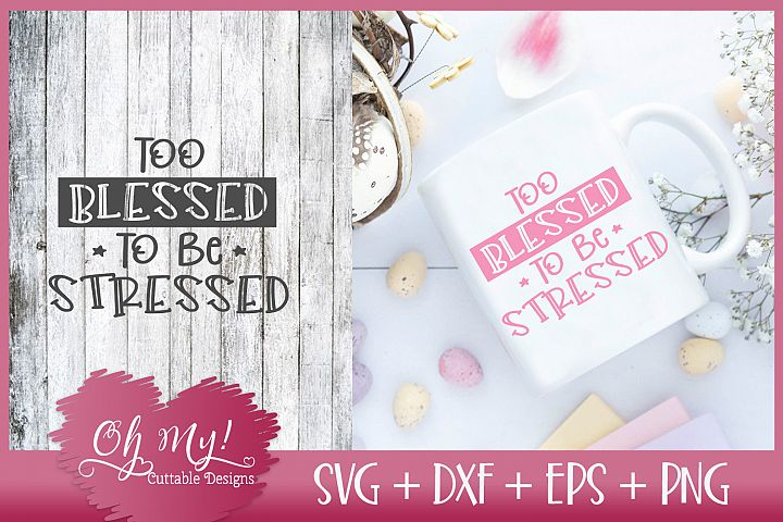 Too Blessed To Be Stressed - SVG DXF EPS PNG Cutting File