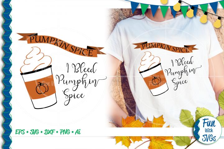 SVG I Bleed Pumpkin Spice Vector, Cut File, Clip Art FWS505