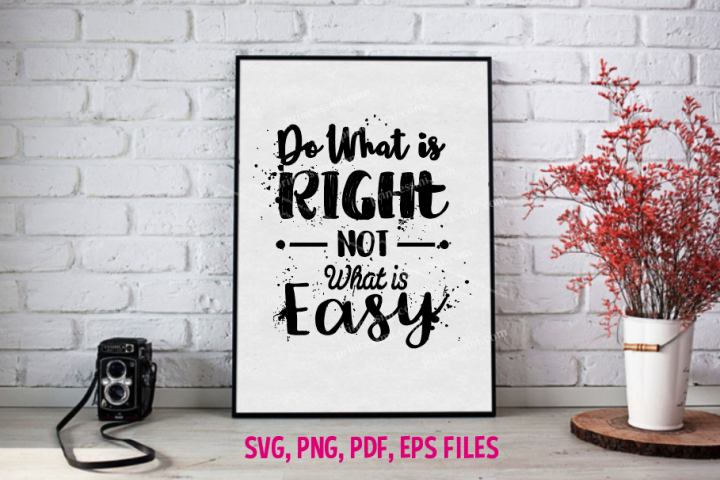 Do What is Right Not What is Easy / svg, eps, png file