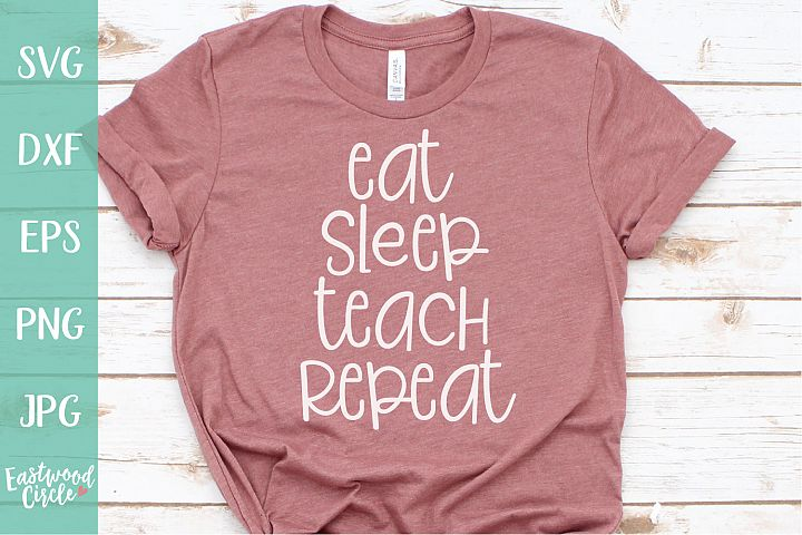 Eat Sleep Teach Repeat - A Teacher SVG File for Crafters