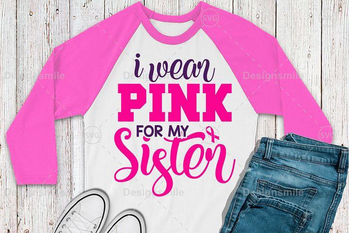 I Wear Pink for My Sister Svg | Cancer svg | Awareness svg