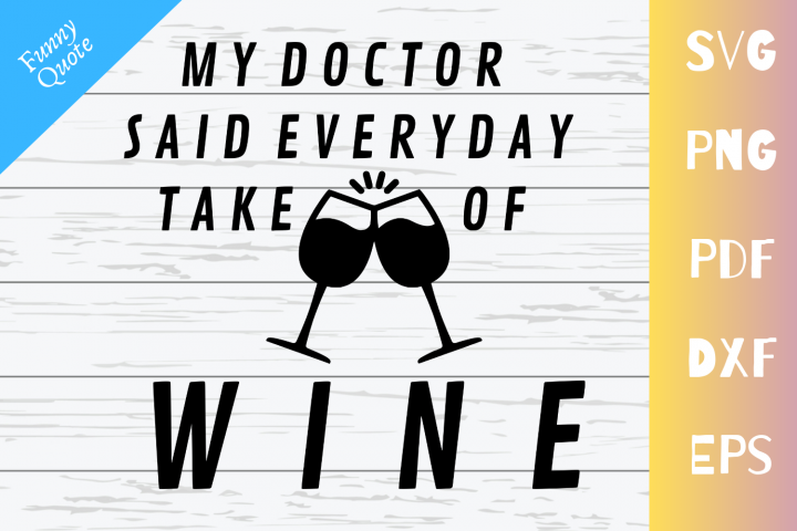 My Doctor Said Everyday Take 2 Glasses Of Wine Funny Quote