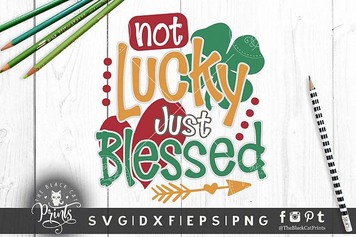 Not Lucky Just Blessed SVG DXF PNG EPS