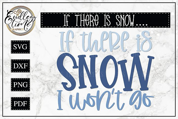 If there is Snow I Wont Go - A Funny Snow Day SVG Cut File
