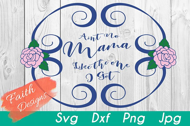 Aint No Mama Like The One I Got Svg/Dxf/Png Cut File