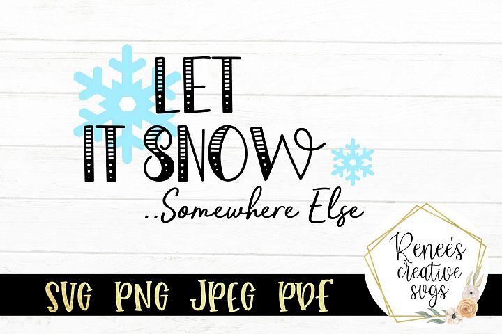 Let It Snow Somewhere Else...| Christmas Saying| SVG File