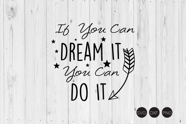 If You Can Dream It You Can Do It SVG