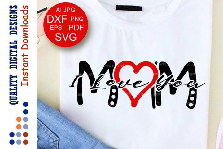 I Love You Mom Svg saying Mothers day gift idea Red Heart