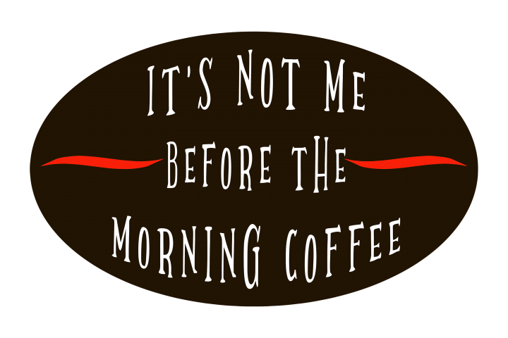 Its Not Me Before The Morning Coffee