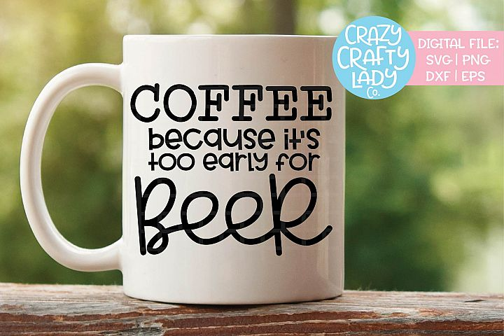 Coffee Because Its Too Early Beer SVG DXF EPS PNG Cut File