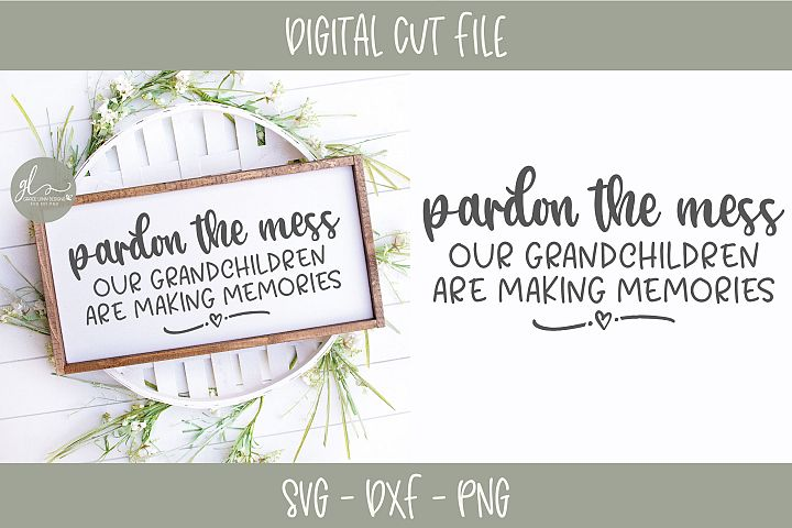 Pardon The Mess Our Grandchildren Are Making Memories - SVG