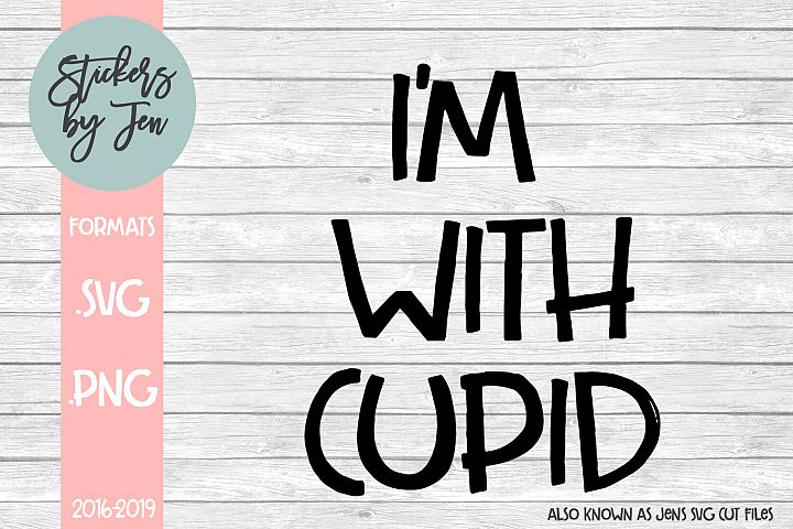 Im With Cupid SVG Cut File
