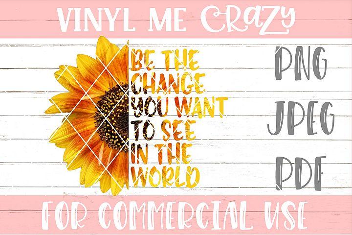 Sunflower Be The Change PNG JPEG PDF