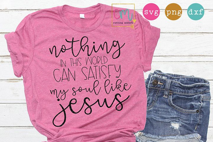 Nothing In This World Can Satisfy My Soul Like Jesus