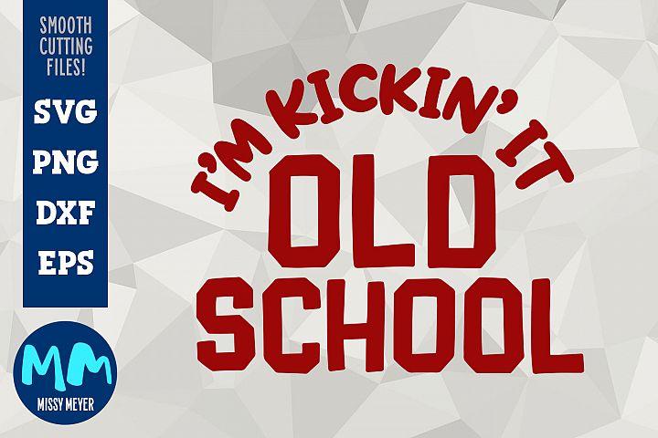Im Kickin It Old School - Hand-lettered Cut File Design