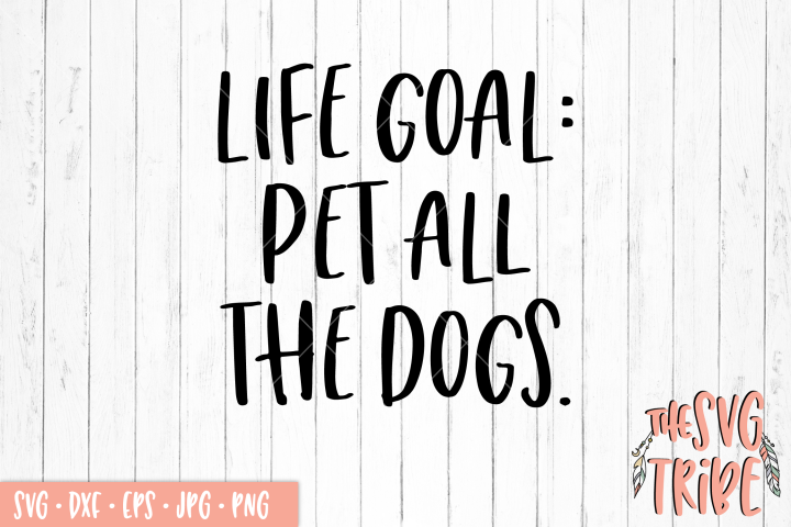 Life Goal Pet All The Dogs SVG DXF PNG EPS JPG Cutting File