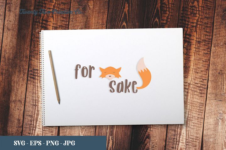 For Fox Sake Cut File - SVG, EPS, PNG, JPG