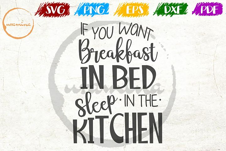 If You Want Breakfast In Bed Kitchen SVG PDF PNG