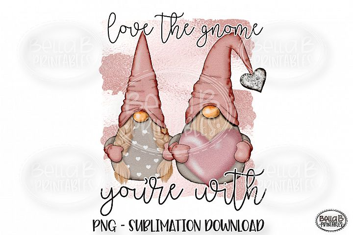 Valentines Sublimation Design, Love The Gnome Youre With