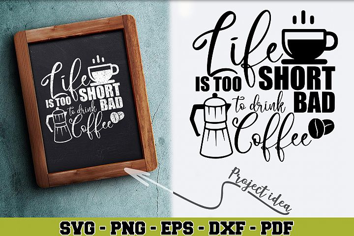Coffee SVG n158 | Life is too short to drink bad coffee