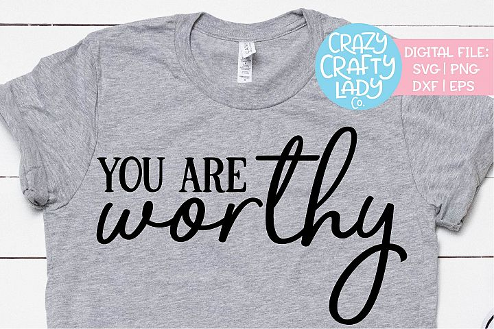 You Are Worthy Inspirational SVG DXF EPS PNG Cut File